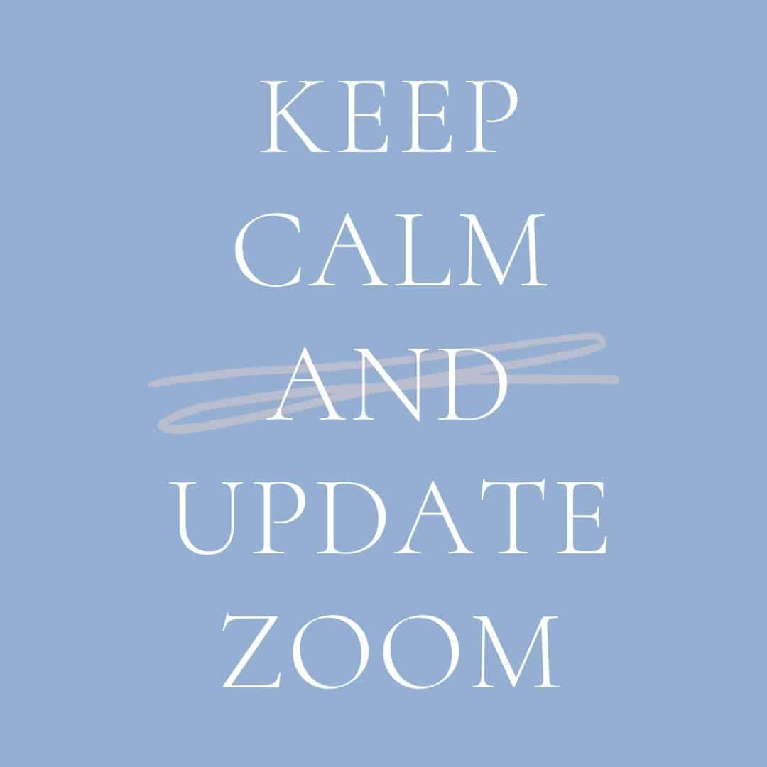 Keep calm and update zoom